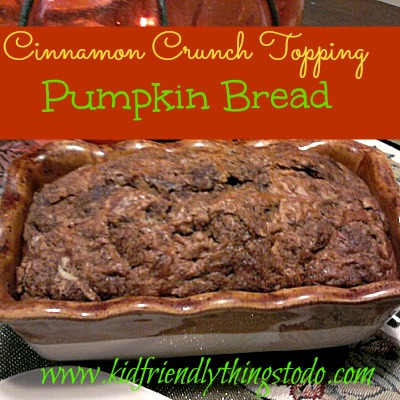 Pumpkin Bread With A Sweet Cinnamon Crunch Topping – Kid Friendly Things To Do .com