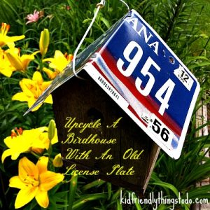Upcycle A BirdHouse With An Old License Plate! – Kid Friendly Things To Do .com