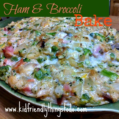 Ham & Broccoli Bake – Kid Friendly Things To Do .com