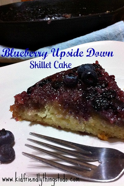Blueberry Upside Down Skillet Cake – Kid Friendly Things To Do