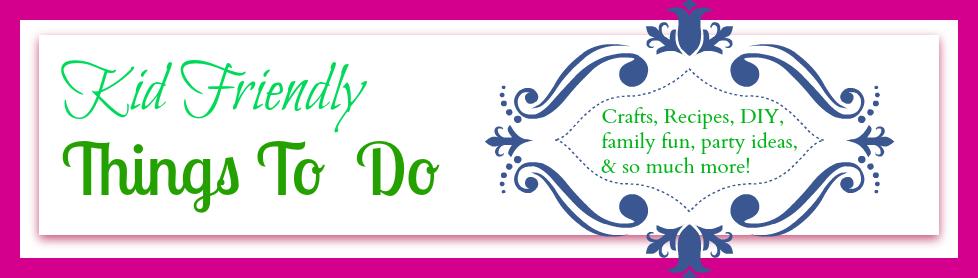 Kid Friendly Things to Do.com - Crafts, Recipes, Fun Foods, Party Ideas, DIY, Home & Garden