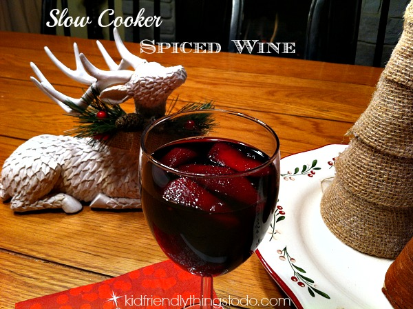 Slow Cooker Hot Spiced Wine – A Recipe For The Parents, Caretakers, and All other Adults That Want A Little Treat At the End of the Day! – Kid