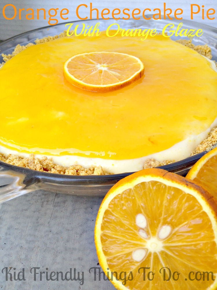 No Bake Orange Cheesecake Pie With Orange Glaze | Kid Friendly Things ...